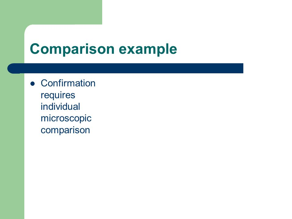 Comparison example Confirmation requires individual microscopic comparison