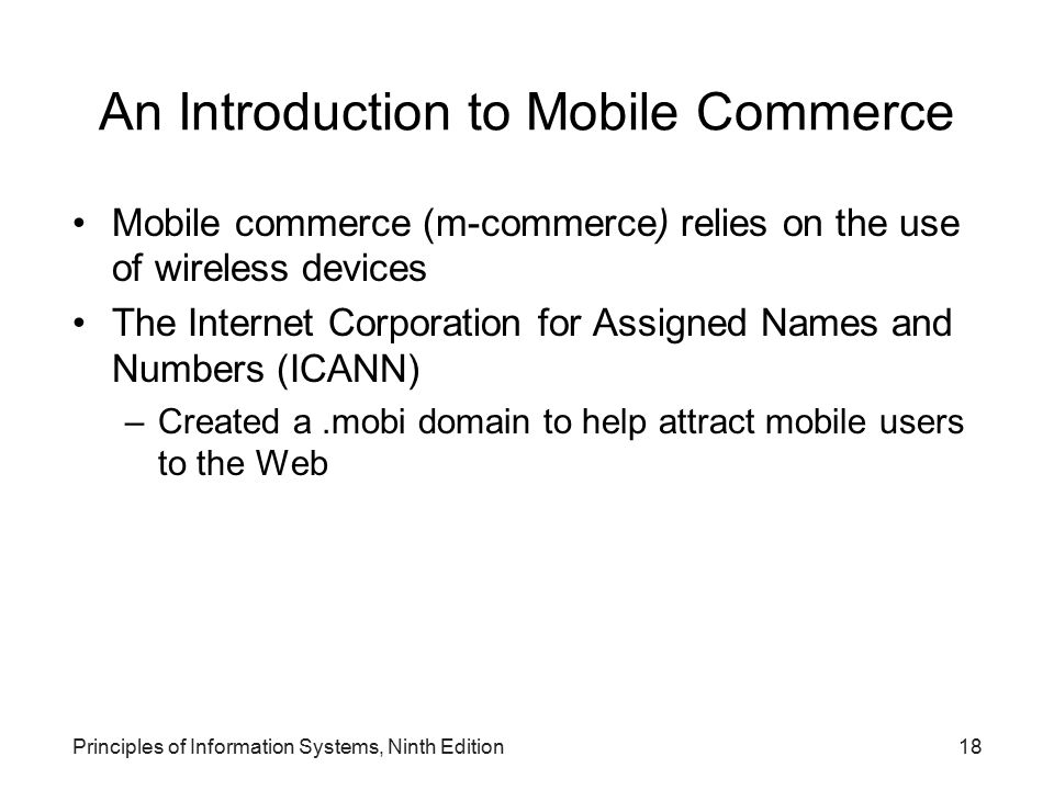 18 An Introduction to Mobile Commerce Mobile commerce (m-commerce) relies on the use of wireless devices The Internet Corporation for Assigned Names a