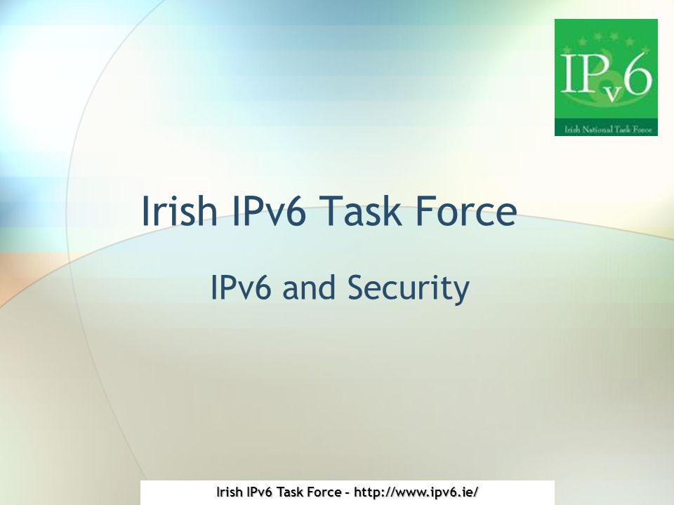 Irish IPv6 Task Force - http://www.ipv6.ie/ Irish IPv6 Task Force IPv6 and Security