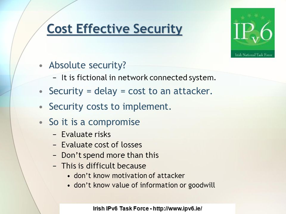 Irish IPv6 Task Force - http://www.ipv6.ie/ Cost Effective Security Absolute security.