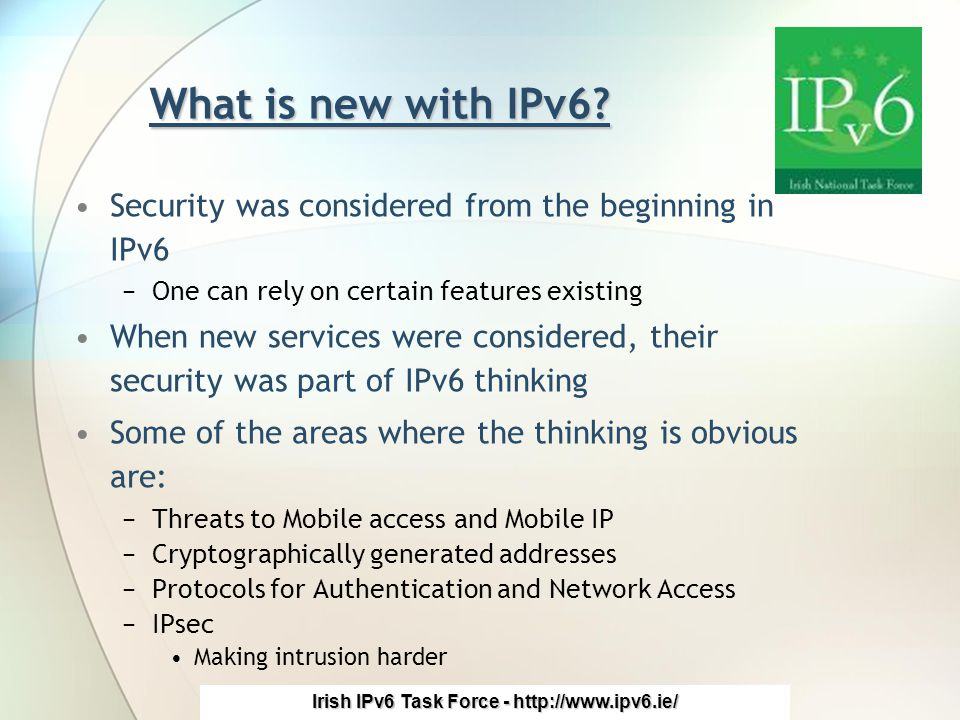 Irish IPv6 Task Force - http://www.ipv6.ie/ What is new with IPv6.