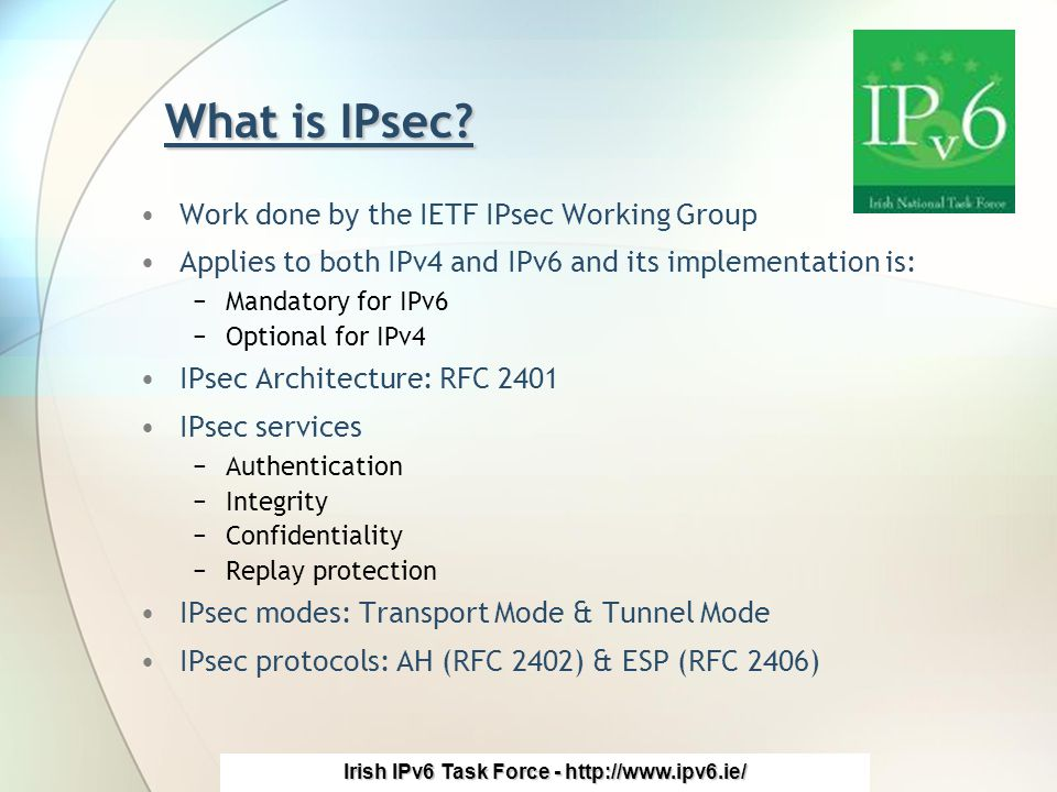 Irish IPv6 Task Force - http://www.ipv6.ie/ What is IPsec.