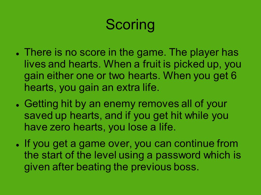 Scoring There is no score in the game. The player has lives and hearts.
