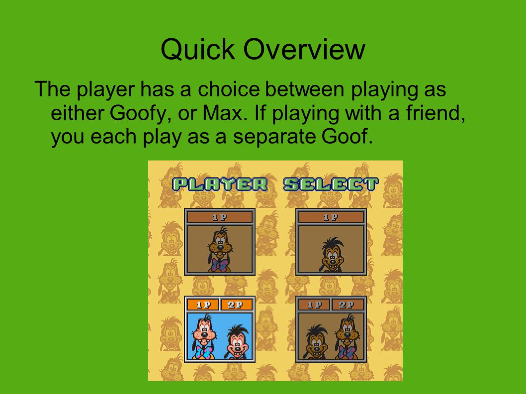 The player has a choice between playing as either Goofy, or Max.
