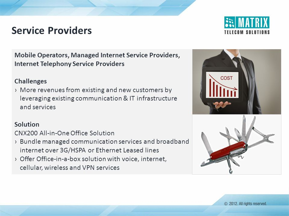 Service Providers Mobile Operators, Managed Internet Service Providers, Internet Telephony Service Providers Challenges ›More revenues from existing a