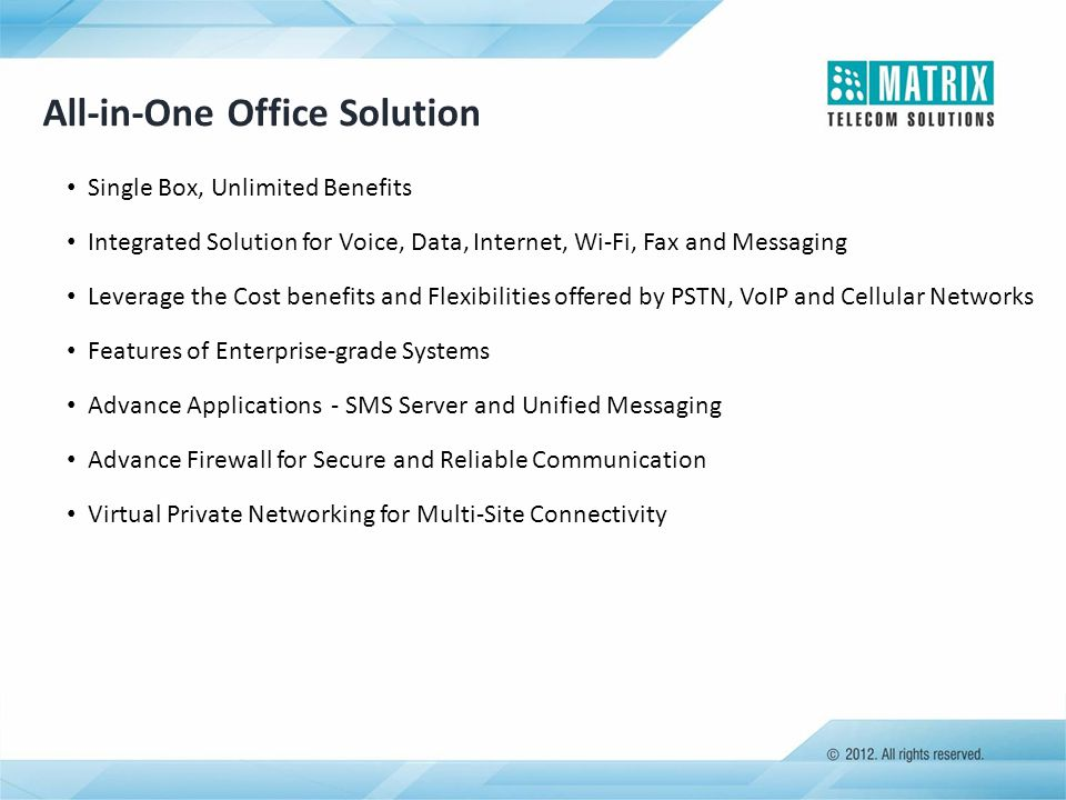 All-in-One Office Solution Single Box, Unlimited Benefits Integrated Solution for Voice, Data, Internet, Wi-Fi, Fax and Messaging Leverage the Cost be