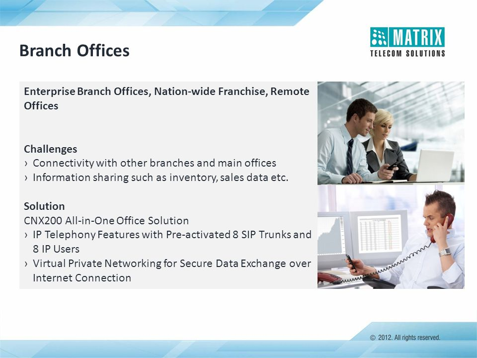 Enterprise Branch Offices, Nation-wide Franchise, Remote Offices Challenges ›Connectivity with other branches and main offices ›Information sharing su