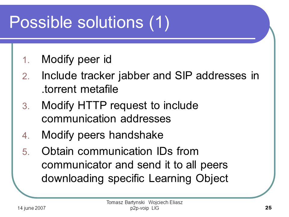 14 june 2007 Tomasz Bartynski Wojciech Eliasz p2p-voip LIG25 Possible solutions (1) 1.