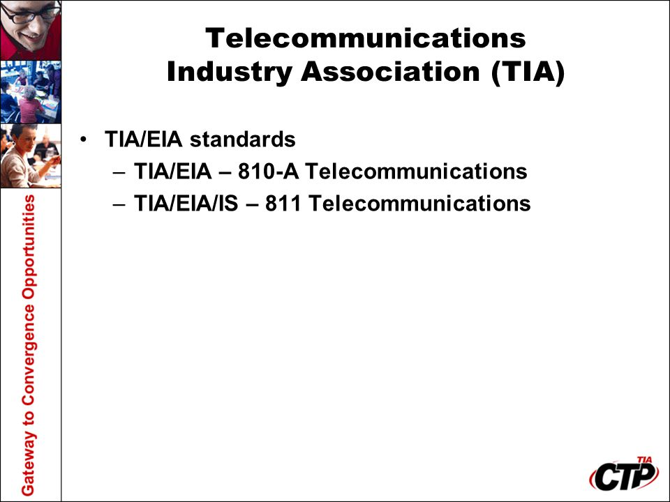Telecommunications Industry Association (TIA) TIA/EIA standards –TIA/EIA – 810-A Telecommunications –TIA/EIA/IS – 811 Telecommunications