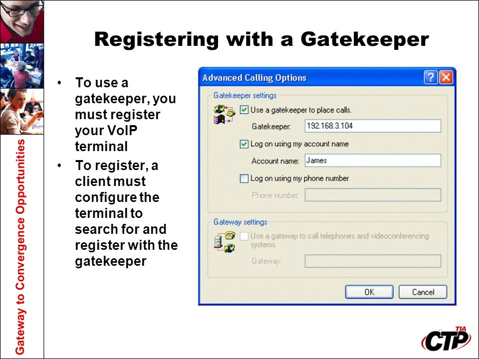 Registering with a Gatekeeper To use a gatekeeper, you must register your VoIP terminal To register, a client must configure the terminal to search fo