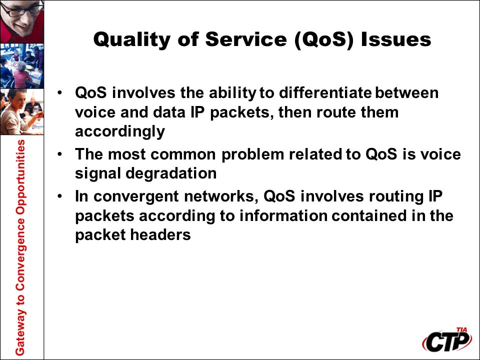 Quality of Service (QoS) Issues QoS involves the ability to differentiate between voice and data IP packets, then route them accordingly The most comm
