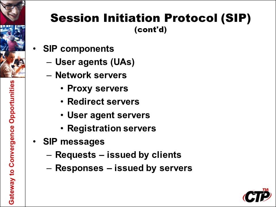 Session Initiation Protocol (SIP) (cont'd) SIP components –User agents (UAs) –Network servers Proxy servers Redirect servers User agent servers Regist