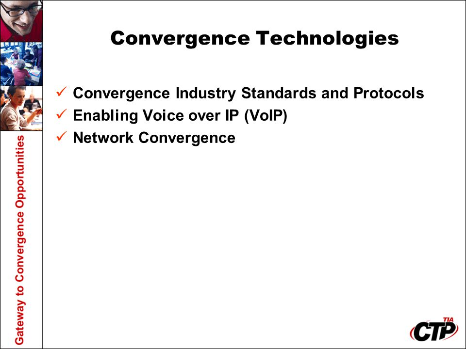 Convergence Technologies Convergence Industry Standards and Protocols Enabling Voice over IP (VoIP) Network Convergence