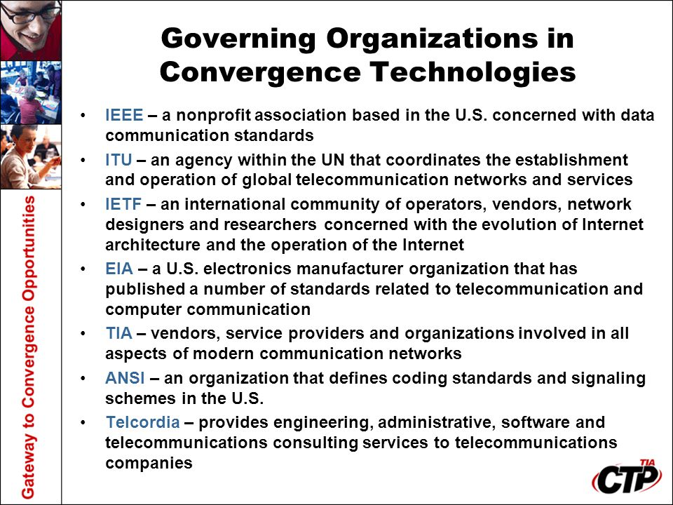 Governing Organizations in Convergence Technologies IEEE – a nonprofit association based in the U.S. concerned with data communication standards ITU –
