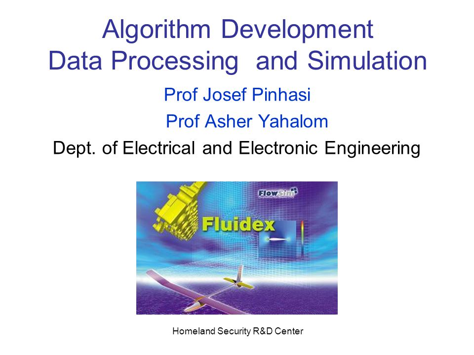 Homeland Security R&D Center Algorithm Development Data Processing and Simulation Prof Josef Pinhasi Prof Asher Yahalom Dept.