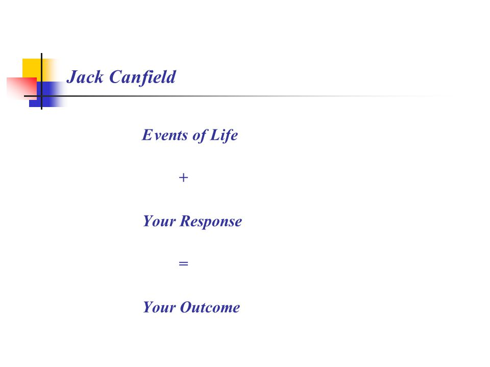 Jack Canfield Events of Life + Your Response = Your Outcome
