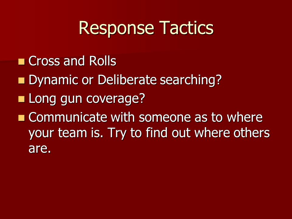 Response Tactics Cross and Rolls Cross and Rolls Dynamic or Deliberate searching.