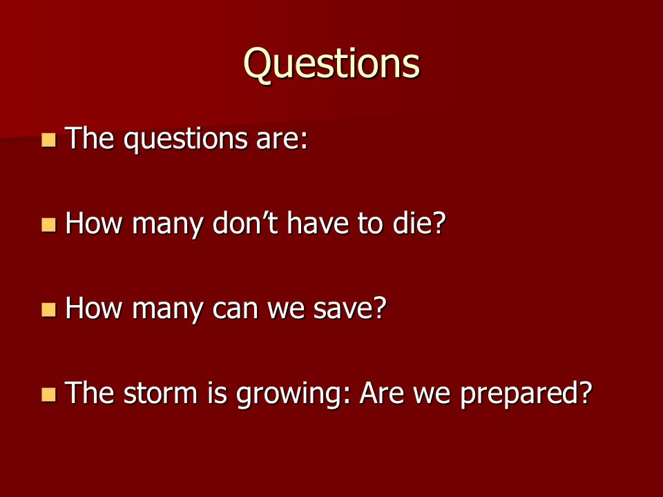 Questions The questions are: The questions are: How many don't have to die.