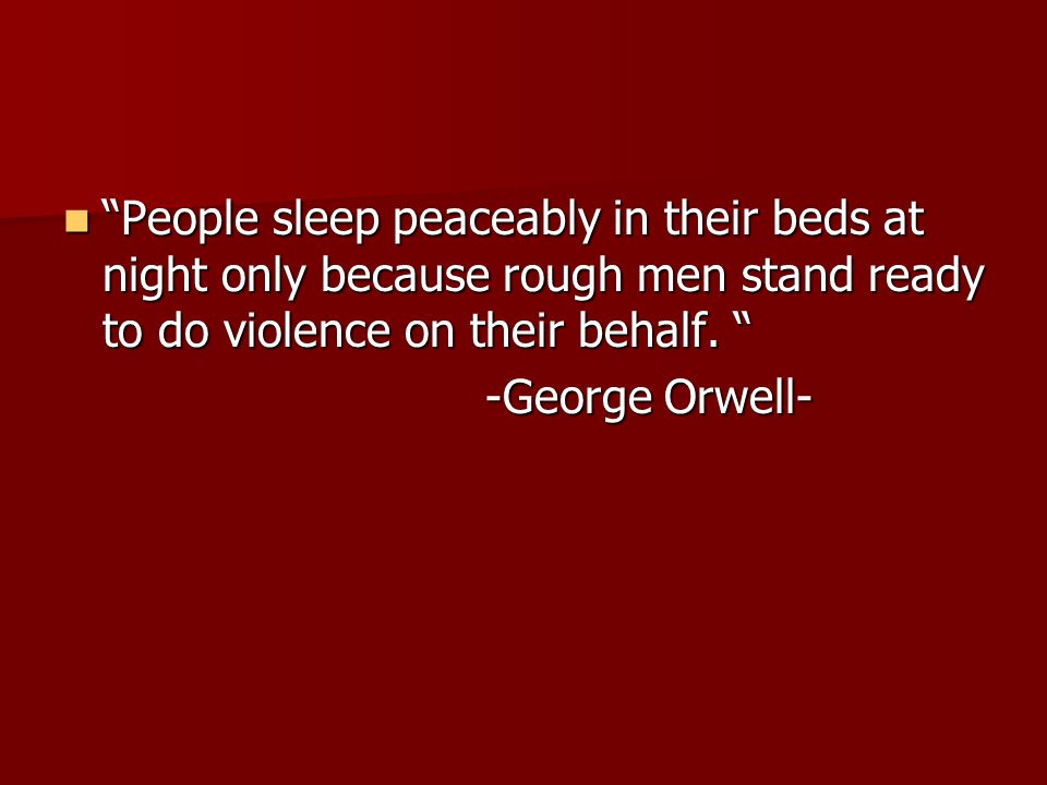 People sleep peaceably in their beds at night only because rough men stand ready to do violence on their behalf.