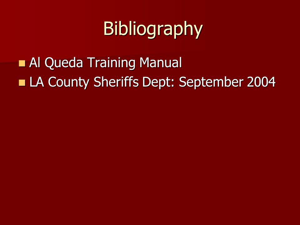 Bibliography Bibliography Al Queda Training Manual Al Queda Training Manual LA County Sheriffs Dept: September 2004 LA County Sheriffs Dept: September 2004