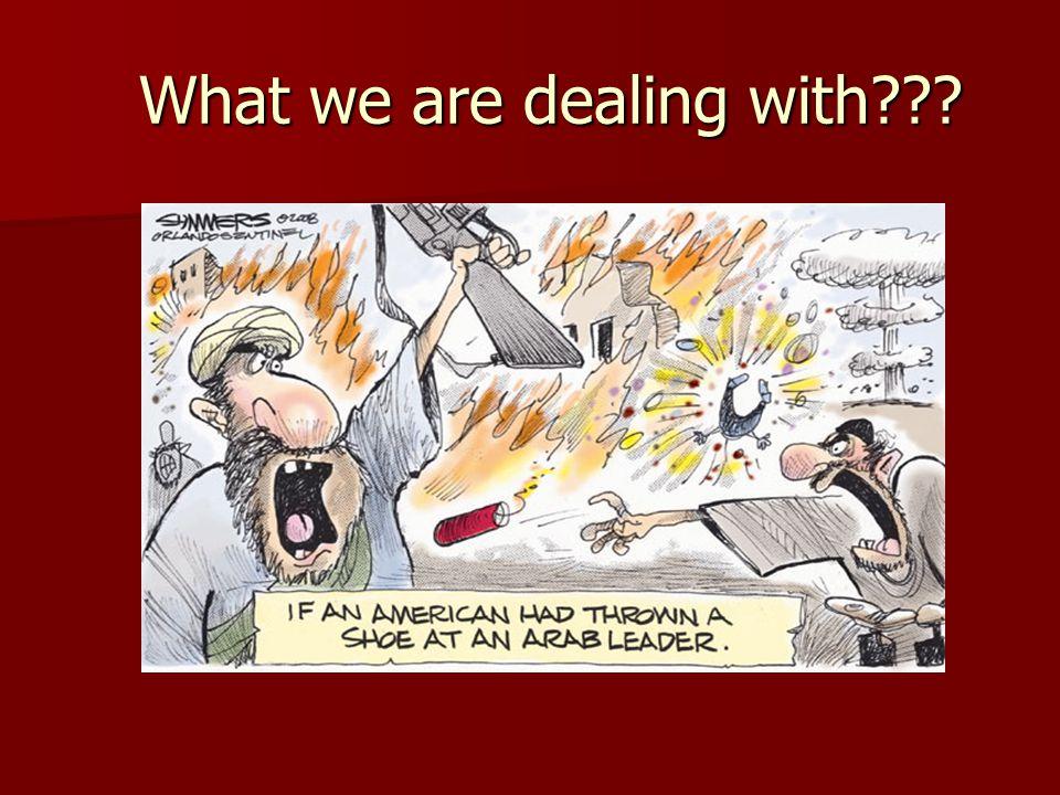 What we are dealing with What we are dealing with