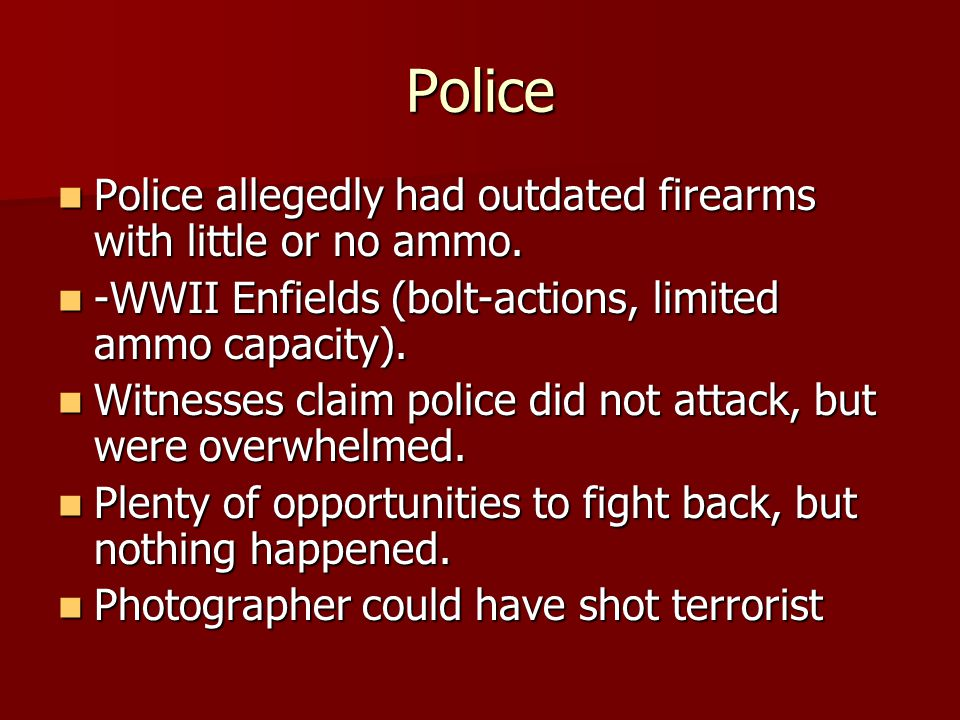 Police Police allegedly had outdated firearms with little or no ammo.