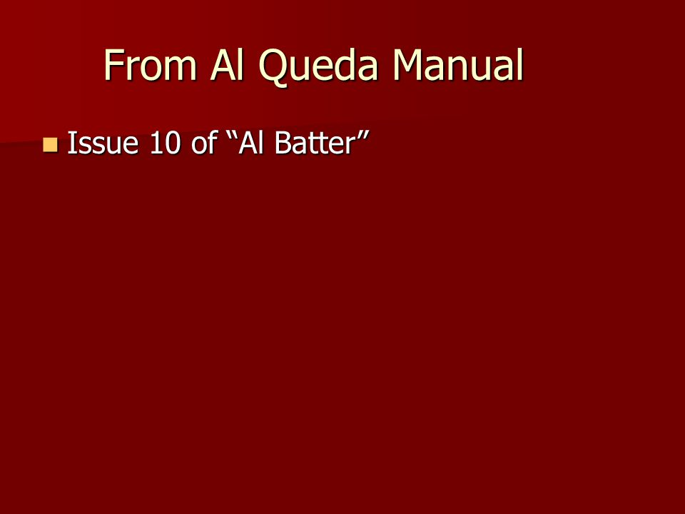 From Al Queda Manual Issue 10 of Al Batter Issue 10 of Al Batter