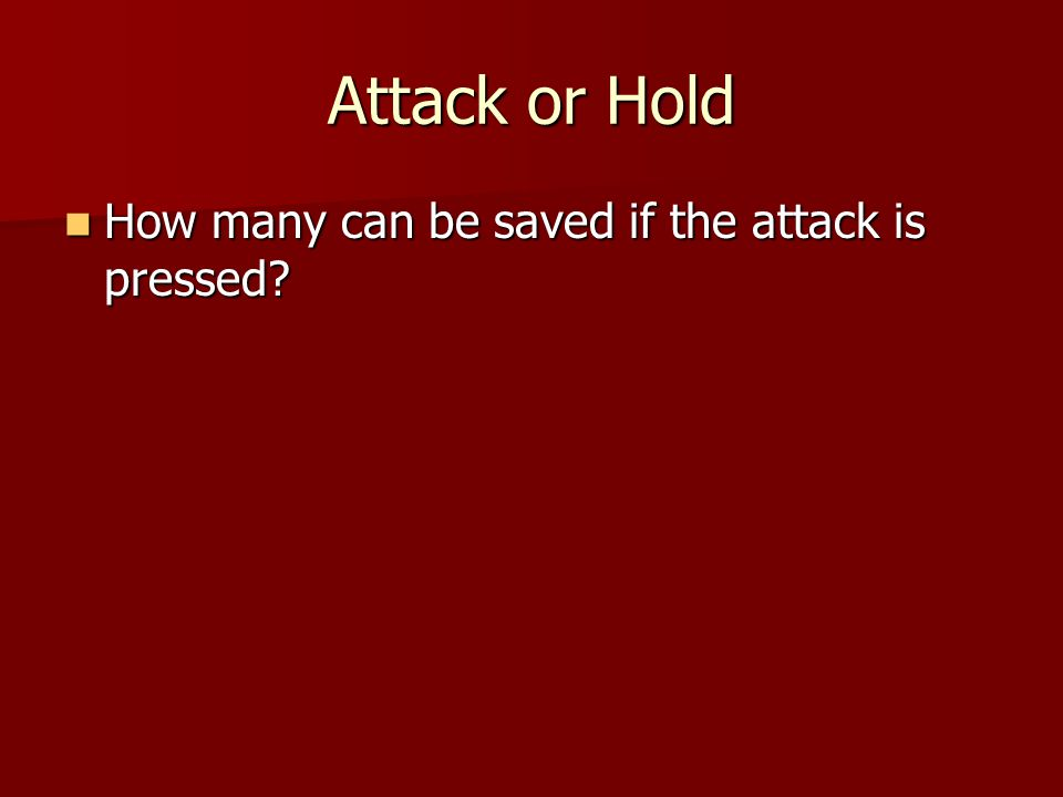 Attack or Hold How many can be saved if the attack is pressed.