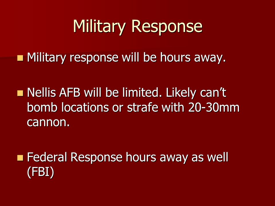 Military Response Military response will be hours away.