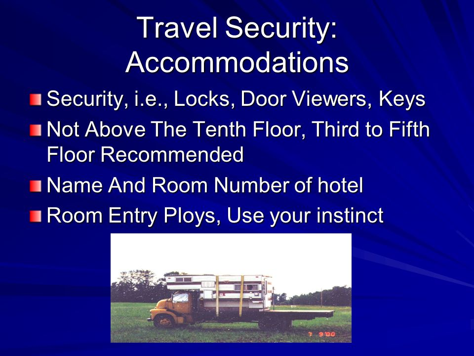Travel Security: Accommodations Security, i.e., Locks, Door Viewers, Keys Not Above The Tenth Floor, Third to Fifth Floor Recommended Name And Room Number of hotel Room Entry Ploys, Use your instinct