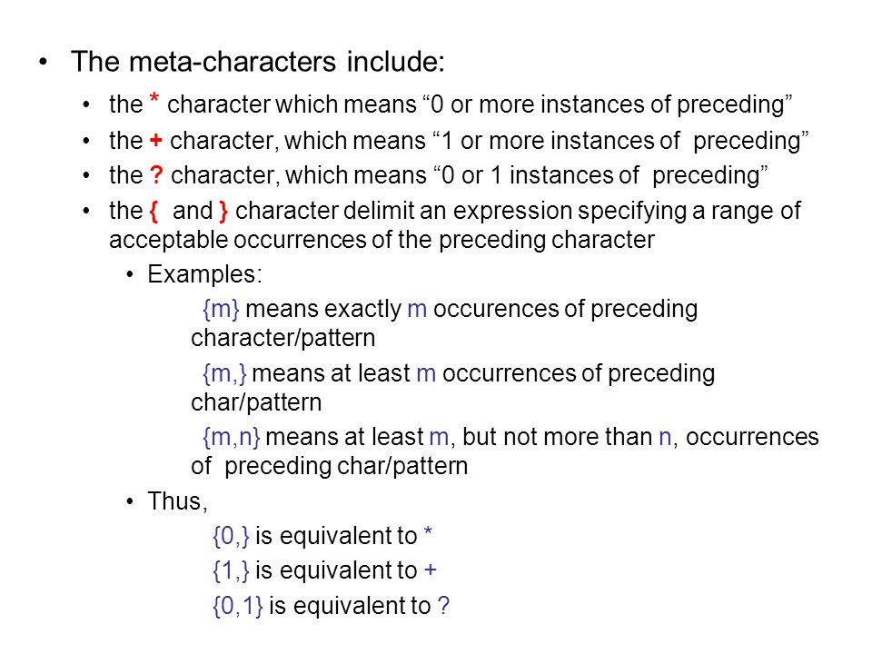 The meta-characters include: the * character which means 0 or more instances of preceding the + character, which means 1 or more instances of preceding the .