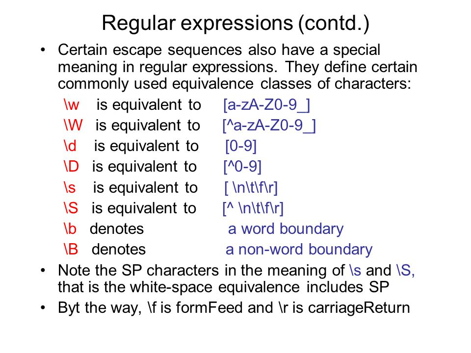 Regular expressions (contd.) Certain escape sequences also have a special meaning in regular expressions.