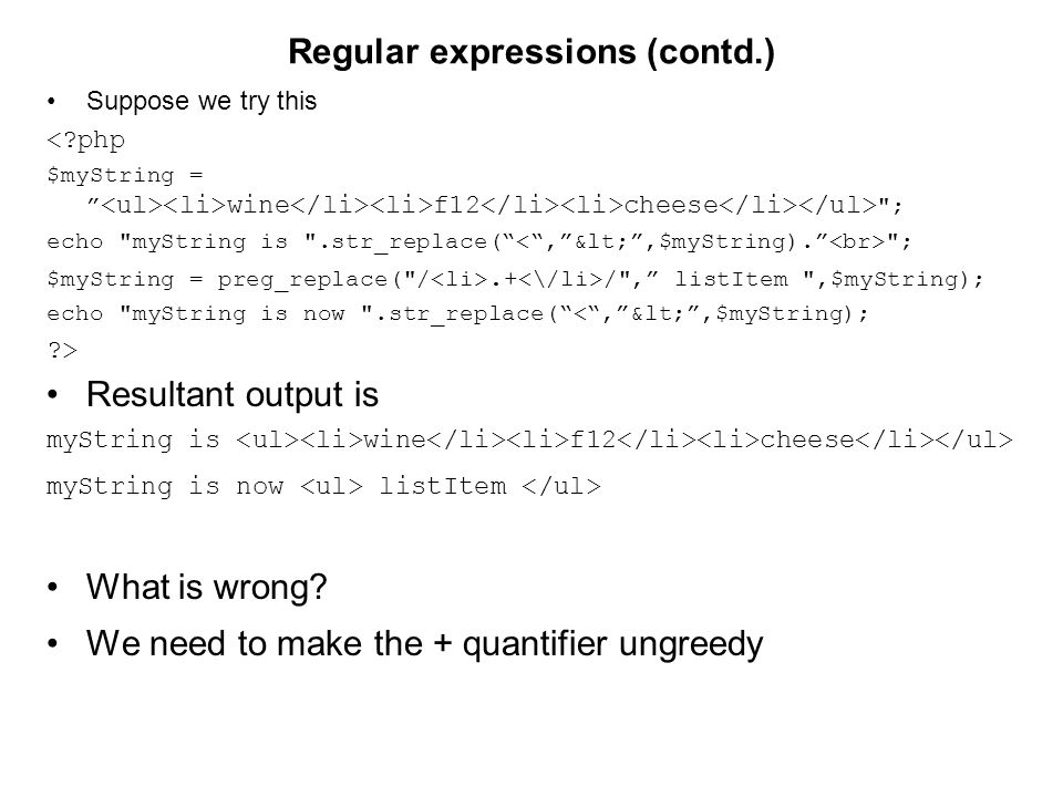 Regular expressions (contd.) Suppose we try this <?php $myString = wine f12 cheese ; echo myString is .str_replace( ; $myString = preg_replace( /.