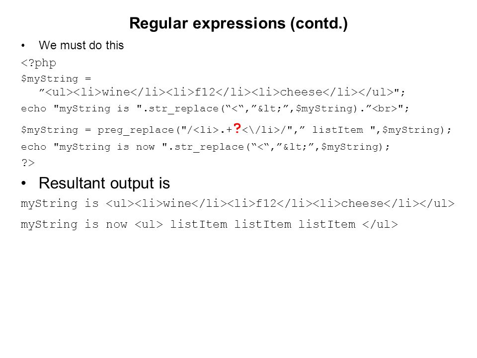 Regular expressions (contd.) We must do this <?php $myString = wine f12 cheese ; echo myString is .str_replace( ; $myString = preg_replace( /.