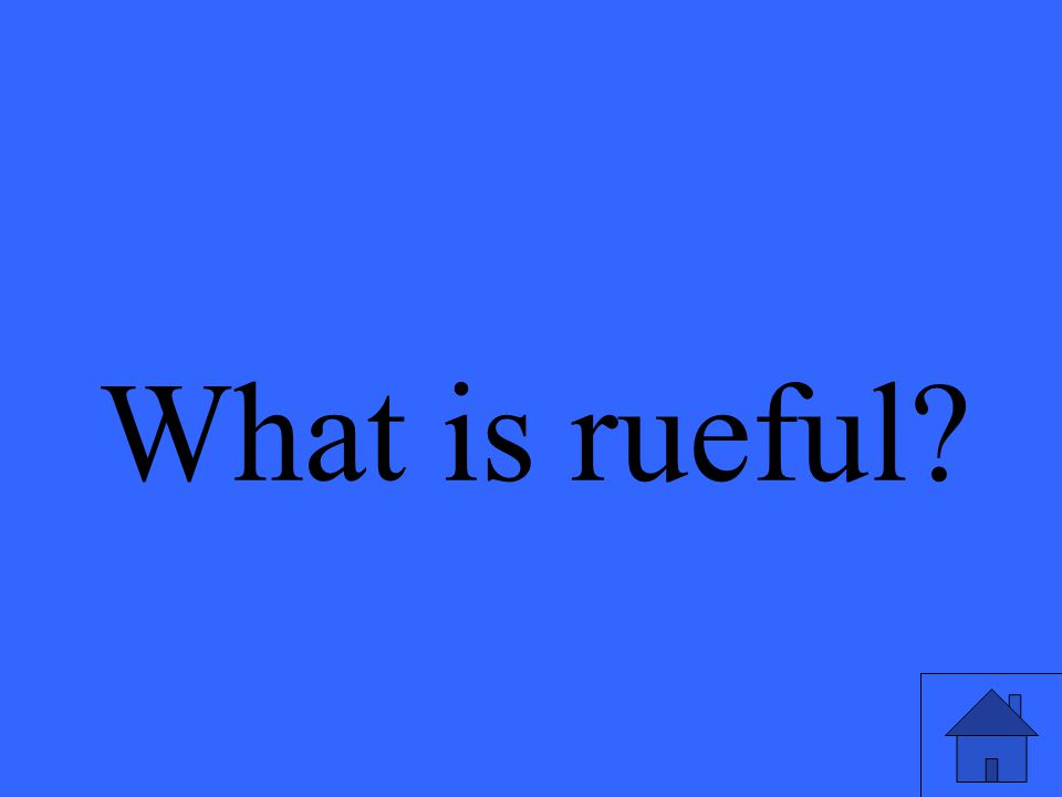 What is rueful?