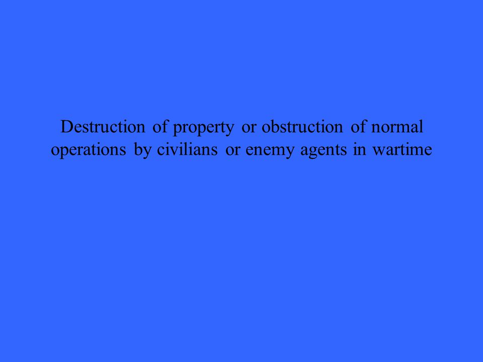 Destruction of property or obstruction of normal operations by civilians or enemy agents in wartime