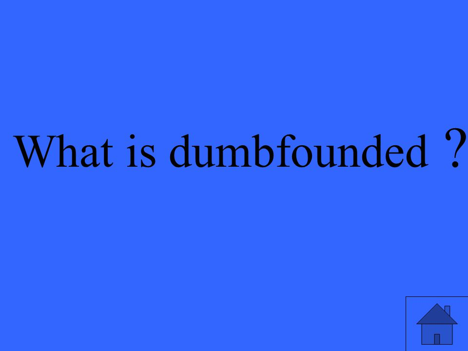 What is dumbfounded ?