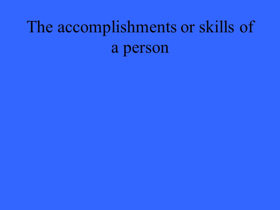 The accomplishments or skills of a person