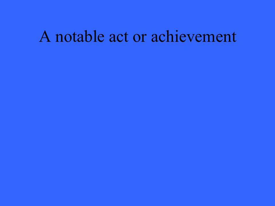 A notable act or achievement