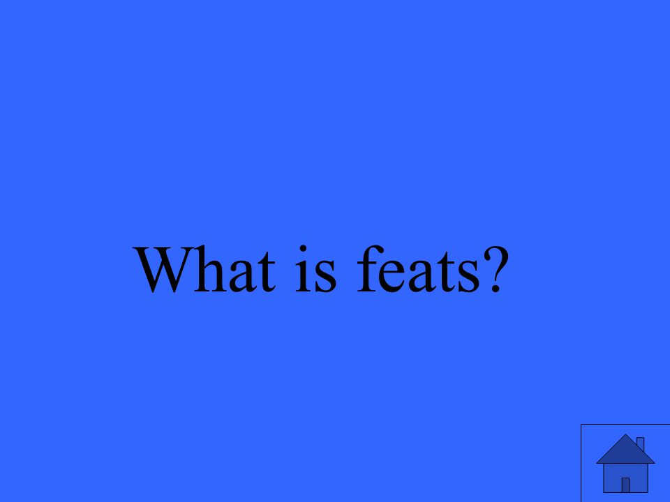 What is feats?
