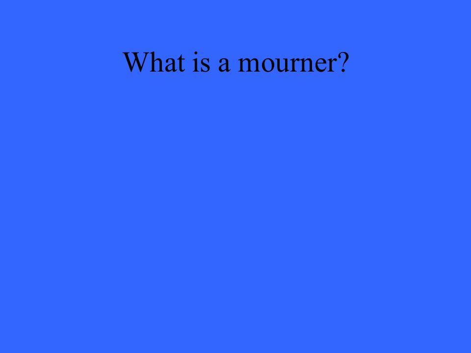 What is a mourner?