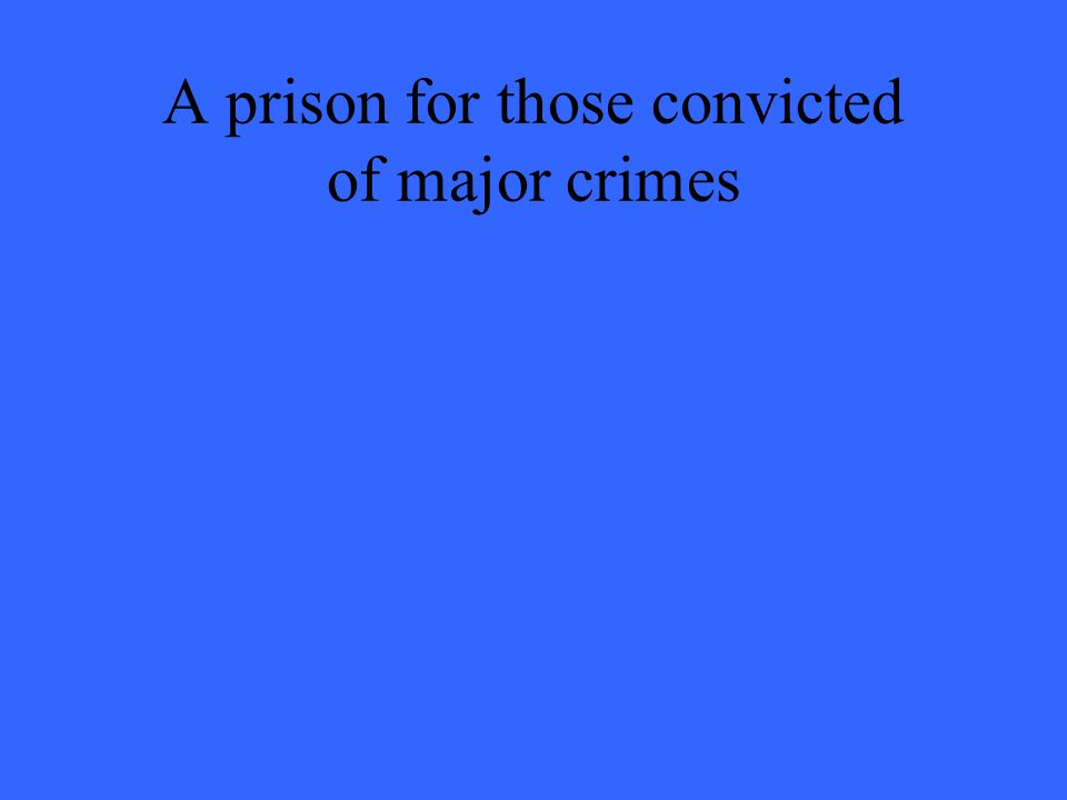 A prison for those convicted of major crimes