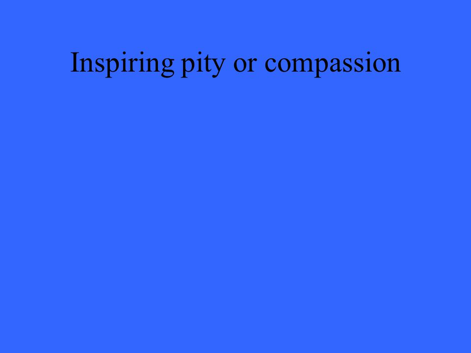 Inspiring pity or compassion