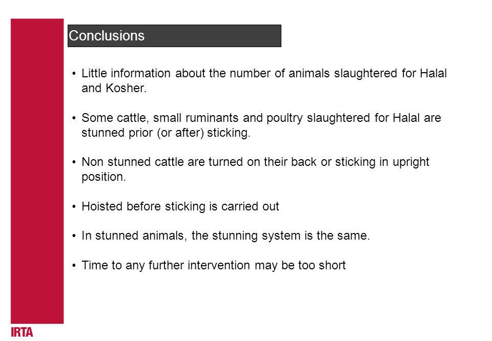 Conclusions Little information about the number of animals slaughtered for Halal and Kosher.
