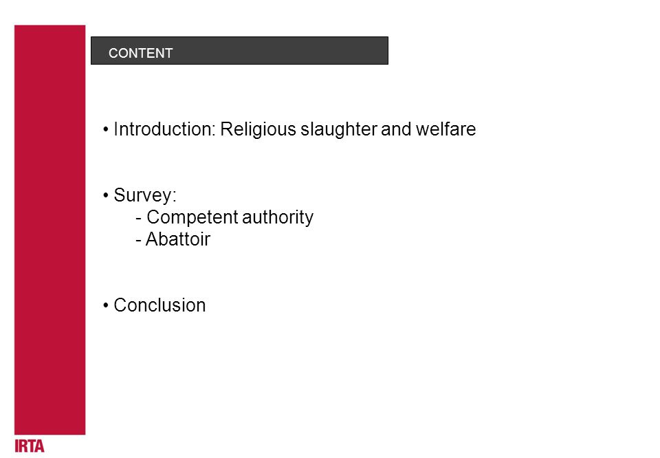 CONTENT Introduction: Religious slaughter and welfare Survey: - Competent authority - Abattoir Conclusion