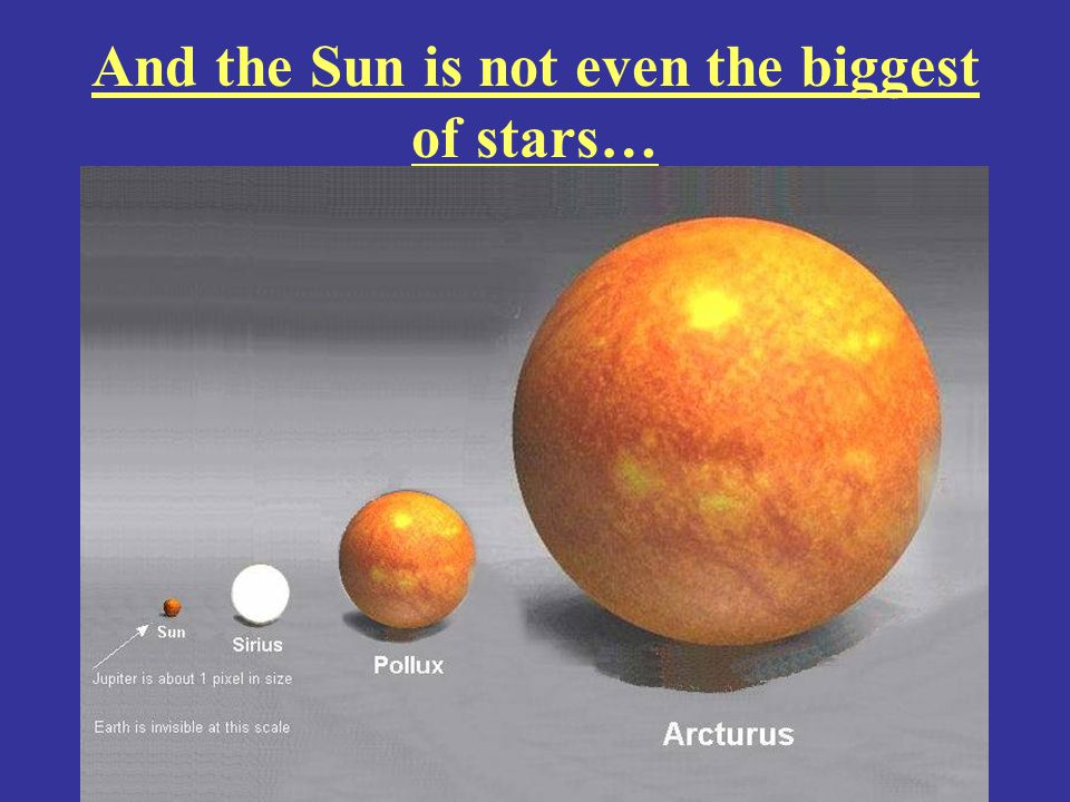 But even they are nothing compared to the Sun