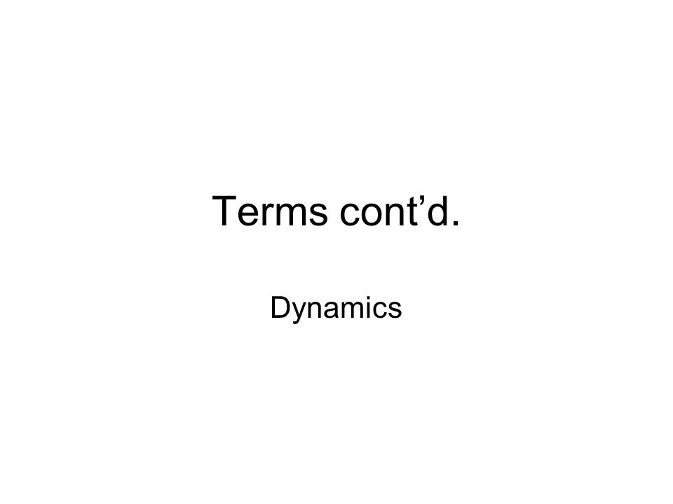 Terms cont'd. Dynamics