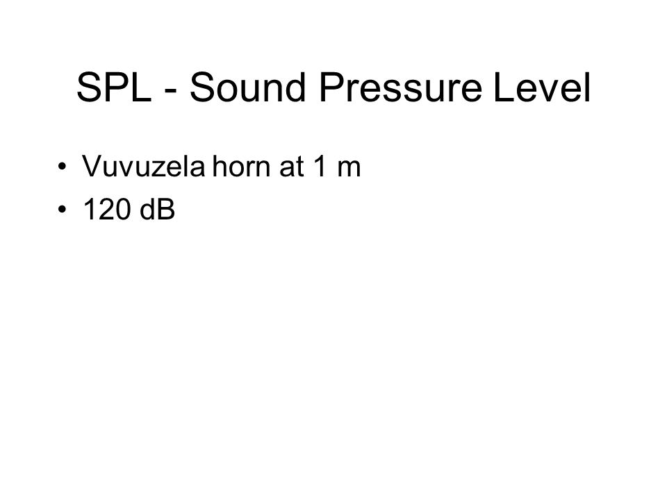 SPL - Sound Pressure Level Vuvuzela horn at 1 m 120 dB