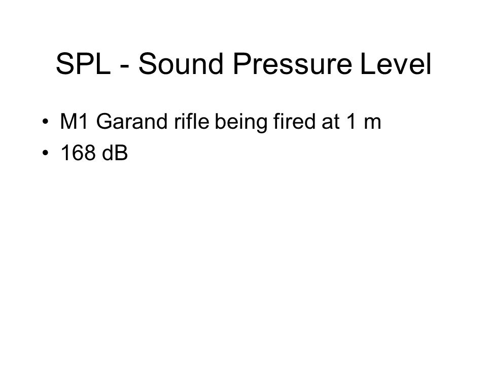 SPL - Sound Pressure Level M1 Garand rifle being fired at 1 m 168 dB