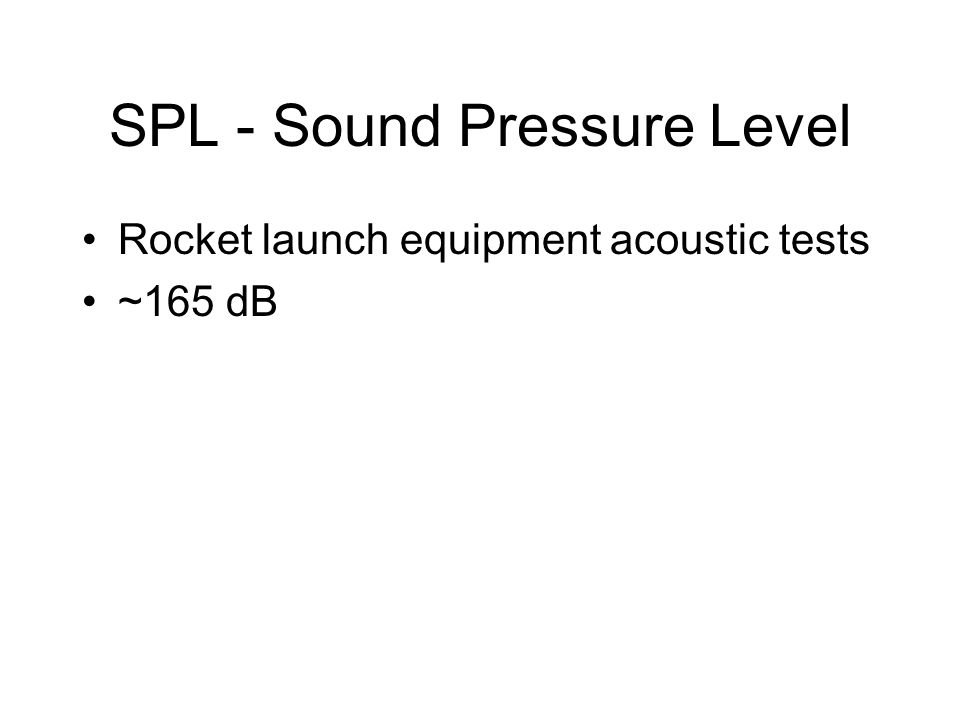 SPL - Sound Pressure Level Rocket launch equipment acoustic tests ~165 dB